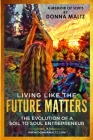 Living Like The Future Matters: The Evolution of A Soil to Soul Entrepreneur Cover Image