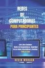 Redes de Computadoras para Principiantes: Este Libro Contiene: Redes de Computadoras, Seguridad de las Redes Informáticas y Hacking. (Todo en Uno) Cover Image