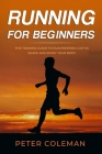 Running for Beginners: The Training Guide to Run Properly, Get in Shape and Enjoy Your Body (Sport #1) Cover Image