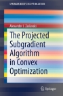 The Projected Subgradient Algorithm in Convex Optimization (Springerbriefs in Optimization) Cover Image