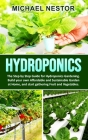 Hydroponics: The Step by Step Guide for Hydroponics Gardening. Build your own Affordable and Sustainable Garden at Home, and start Cover Image