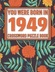 Crossword Puzzle Book: You Were Born In 1949: Large Print Crossword Puzzle Book For Adults & Seniors Cover Image