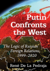 Putin Confronts the West: The Logic of Russian Foreign Relations, 1999-2020 Cover Image