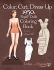 Color, Cut, Dress Up 1950s Paper Dolls Coloring Book, Dollys and Friends Originals: Vintage Fashion History Paper Doll Collection, Adult Coloring Page Cover Image
