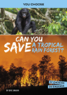 Can You Save a Tropical Rain Forest?: An Interactive Eco Adventure Cover Image