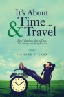 It's About Time ... & Travel: How I Got from Here to There, Not Always in a Straight Line Cover Image