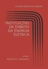 Instituições de Direito da Energia Elétrica: Volume I - Propedêutica e Fundamentos Cover Image