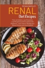Renal Diet Cookbook Recipes: The Low Sodium, Low Potassium and Low Phosphorus 2021 Cookbook for Beginners. Learn How to Manage your Kidney Disease Cover Image