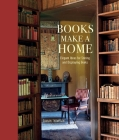 Books Make a Home: Elegant Ideas for Storing and Displaying Books Cover Image