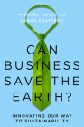 Can Business Save the Earth?: Innovating Our Way to Sustainability Cover Image