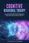 Cognitive Behavioral Therapy: The Ultimate Guide to Defeat Anxiety, Depression, Anger, Panic Attacks and Negative Thoughts to Improve your Mental He Cover Image