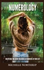 Numerology: Mastering The Secret Meanings Of Numbers In Your Life Cover Image