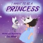 I want to be a princess: je veux etre princess, histoire super simple en anglais Cover Image