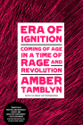 Era of Ignition: Coming of Age in a Time of Rage and Revolution Cover Image