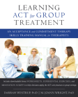 Learning ACT for Group Treatment: An Acceptance and Commitment Therapy Skills Training Manual for Therapists Cover Image