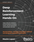 Deep Reinforcement Learning Hands-On - Second Edition: Apply modern RL methods to practical problems of chatbots, robotics, discrete optimization, web Cover Image