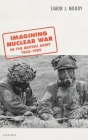 Imagining Nuclear War in the British Army, 1945-1989 Cover Image