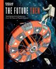 The Future Then: Fascinating Art & Predictions from 145 Years ofPopular Science Cover Image