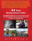 44 Days Backpacking in China: The Middle Kingdom in the 21st Century, with the United States, Europe and the Fate of the World in Its Looking Glass Cover Image