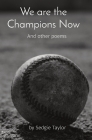 We are the Champions Now: And other poems Cover Image