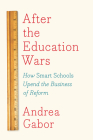 After the Education Wars: How Smart Schools Upend the Business of Reform Cover Image
