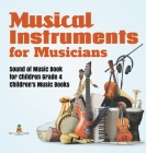 Musical Instruments for Musicians Sound of Music Book for Children Grade 4 Children's Music Books Cover Image