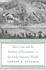Slave Law and the Politics of Resistance in the Early Atlantic World Cover Image