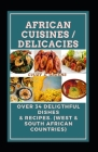 African Cuisines / Delicacies: Over 34 Deligthful Dishes & Recipes. (West & South African Countries) Cover Image