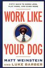Work Like Your Dog: Fifty Ways to Work Less, Play More, and Earn More Cover Image