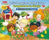 Fisher Price Little People Let's Imagine on the Farm / Imaginemos La Granja: An English/Spanish Flap Book Cover Image