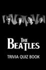 The Beatles Trivia Quiz Book: The One With All The Questions Cover Image