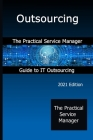 Outsourcing: The Practical Service Manager Guide to IT Outsourcing Cover Image