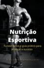 Nutrição Esportiva fundamentos e guia prático para alcançar o sucesso Cover Image