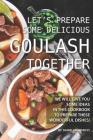 Let's Prepare Some Delicious Goulash Together: We Will Give You Some Ideas in This Cookbook to Prepare These Wonderful Dishes! Cover Image