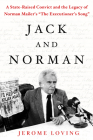 Jack and Norman: A State-Raised Convict and the Legacy of Norman Mailer's