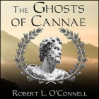 The Ghosts of Cannae: Hannibal and the Darkest Hour of the Roman Republic Cover Image