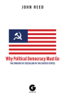 Why Political Democracy Must Go: The Origins of Socialism in the United States Cover Image