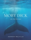 Moby Dick or The Whale: Classic Edition with Original Illustrations Cover Image