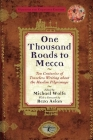 One Thousand Roads to Mecca: Ten Centuries of Travelers Writing about the Muslim Pilgrimage Cover Image
