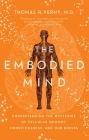 The Embodied Mind: Understanding the Mysteries of Cellular Memory, Consciousness, and Our Bodies Cover Image