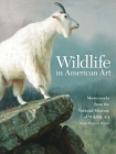 Wildlife in American Art: Masterworks from the National Museum of Wildlife Art Cover Image