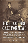 Hellacious California!: Tales of Rascality, Revelry, Dissipation, and Depravity, and the Birth of the Golden State Cover Image