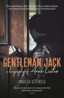 Gentleman Jack: A Biography of Anne Lister, Regency Landowner, Seducer and Secret Diarist Cover Image