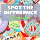 Food Fight - Spot the Difference: Here is a wonderful full-colour spot the difference book for children that will make a great stocking-filler gift or Cover Image