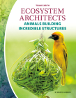 Ecosystem Architects: Animals Building Incredible Structures Cover Image