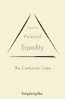 Against Political Equality: The Confucian Case (Princeton-China #10) Cover Image