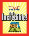 Time for Kids That's Incredible!: The World's Most Unbelievable Facts and Records! Cover Image