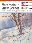 Take Three Colours: Watercolour Snow Scenes: Start to Paint with 3 colours, 3 brushes and 9 easy projects Cover Image