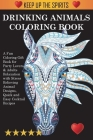 Drinking Animals Coloring Book: A Fun Coloring Gift Book for Party Lovers & Adults Relaxation with Stress Relieving Animal Designs, Quick and Easy Coc Cover Image