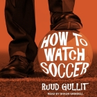 How to Watch Soccer Lib/E Cover Image